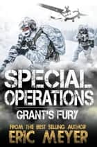 Special Operations: Grant's Fury ebook by Eric Meyer