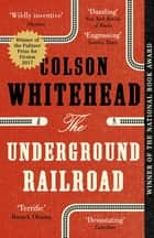 The Underground Railroad - Winner of the Pulitzer Prize for Fiction 2017 ebook by Colson Whitehead