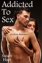 Addicted To Sex (An Erotic Romance) ebook by Carol Eros