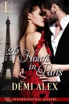 26 Hours in Paris ebook by Demi Alex