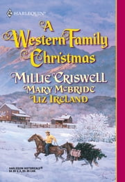 A Western Family Christmas - Christmas Eve\Season of Bounty\Cowboy Scrooge ebook by Millie Criswell,Mary McBride,Liz Ireland