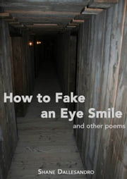 How to Fake an Eye Smile, and other poems ebook by Shane Dallesandro
