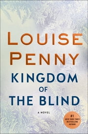Kingdom of the Blind - A Chief Inspector Gamache Novel ebook by Louise Penny
