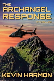 The Archangel Response: A Thriller ebook by Kevin Harmon