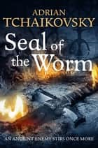 Seal of the Worm ebook by Adrian Tchaikovsky