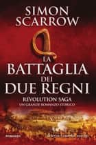 Revolution saga. La battaglia dei due regni ebook by Simon Scarrow
