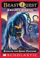 Beast Quest #24: Amulet of Avantia: Stealth the Ghost Panther ebook by Adam Blade, Ezra Tucker