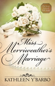 Miss Merriweather's Marriage (Free Short Story) - A novella from the Secret Lives of Will Tucker series ebook by Kathleen Y'Barbo