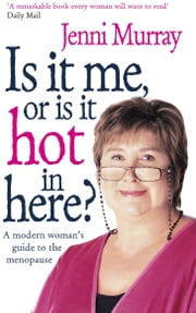Is It Me Or Is It Hot In Here? - A modern woman's guide to the menopause ebook by Jenni Murray