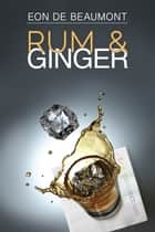 Rum and Ginger ebook by Eon de Beaumont