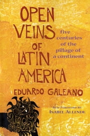 Open Veins of Latin America - Five Centuries of the Pillage of a Continent ebook by Kobo.Web.Store.Products.Fields.ContributorFieldViewModel