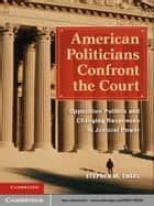 American Politicians Confront the Court ebook by Stephen M. Engel