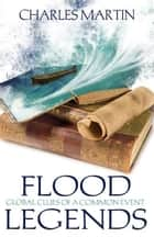 Flood Legends ebook by Charles Martin