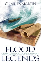 Flood Legends - Global Clues of a Common Event ebook by Charles Martin