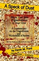 A Speck of Dust: When Your Skin Pigmentation is Your God ebook by