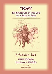 THE STORY OF TOM - An Adventure in the Life of a Bear in Paris - Baba Indaba Children's Stories - Issue 125 ebook by Anon E Mouse