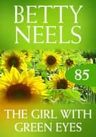 The Girl With The Green Eyes (Betty Neels Collection) ebook by Betty Neels
