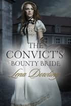 The Convict's Bounty Bride (Novella) ebook by Lena Dowling