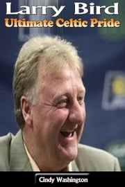 Larry Bird – Ultimate Celtic Pride ebook by Cindy Washington