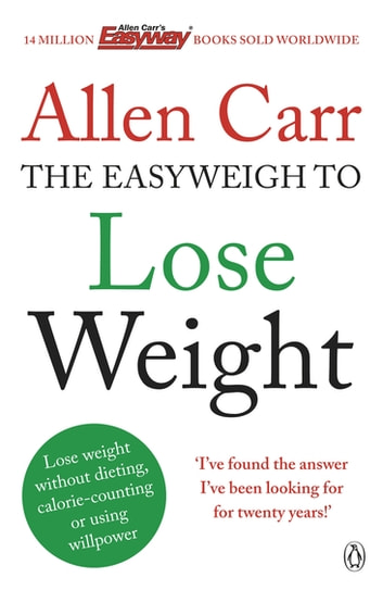 Allen Carr's Easyweigh to Lose Weight - The revolutionary method to losing weight fast from international bestselling author of The Easy Way to Stop Smoking ebook by Allen Carr