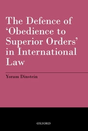 The Defence of 'Obedience to Superior Orders' in International Law ebook by Yoram Dinstein