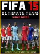 FIFA 15 ULTIMATE TEAM GAME GUIDE ebook by HSE