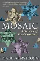 Mosaic: A Chronicle of Five Generations ebook by Diane Armstrong