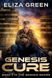 Genesis Cure - Dystopian Science Fiction ebook by Eliza Green