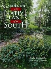 Gardening with Native Plants of the South ebook by Sally Wasowski, Andy Wasowski