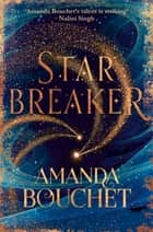 Starbreaker - 'Amanda Bouchet's talent is striking' Nalini Singh ebook by Amanda Bouchet