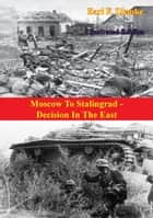 Moscow To Stalingrad - Decision In The East [Illustrated Edition] ebook by Earl F. Ziemke