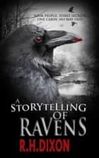 A Storytelling of Ravens ebook by R. H. Dixon
