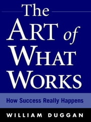 The Art of What Works ebook by Duggan, William