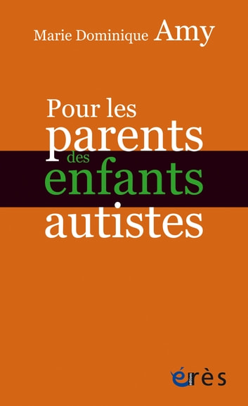 Pour les parents des enfants autistes ebook by Marie Dominique AMY
