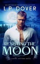 Resisting the Moon ebook by L.P. Dover