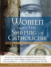 Women and the Shaping of Catholicism ebook by Richard Miller