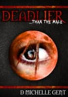 Deadlier... than the male ebook by D Michelle Gent