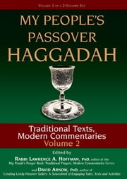 My People's Passover Haggadah Vol 2 - Traditional Texts, Modern Commentaries ebook by David Arnow, PhD,Carole Balin,Dr. Marc Zvi Brettler,Rabbi Neil Gillman, PhD,Alyssa Gray,Dr. Arthur Green,Joel Hoffman,Rabbi Lawrence A. Hoffman, PhD,Rabbi Lawrence Kushner,Rabbi Nehemia Polen,Rabbi Daniel Landes,Dr. Wendy Zierler,David Arnow, PhD,Rabbi Lawrence A. Hoffman, PhD