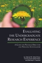Evaluating The Undergraduate Research Experience ebook by Gabriel M. Della-Piana,Connie Kubo Della-Piana,Michael K. Gardner