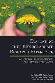 Evaluating The Undergraduate Research Experience - A Guide for Program Directors and Principal Investigators ebook by Gabriel M. Della-Piana,Connie Kubo Della-Piana,Michael K. Gardner
