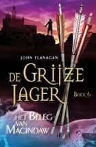 Het beleg van Macindaw ebook by John Flanagan, Laurent Corneille