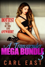 A Transgender Mega Bundle 3 ebook by Carl East