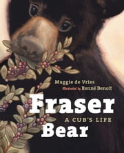 Fraser Bear: A Cub's Life ebook by De Vries, Maggie