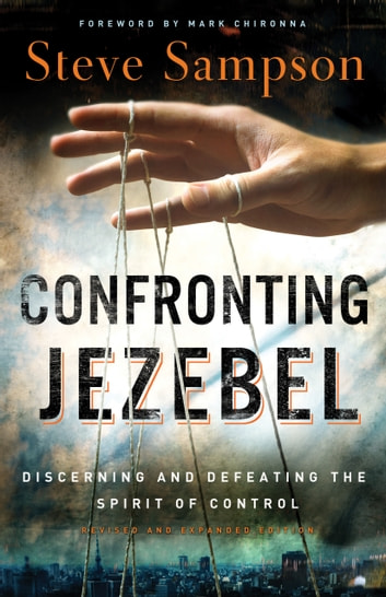 Confronting Jezebel - Discerning and Defeating the Spirit of Control ebook by Steve Sampson