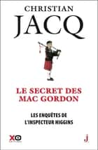 Les enquêtes de l'inspecteur Higgins - tome 11 Le secret de Mac Gordon eBook by Christian Jacq