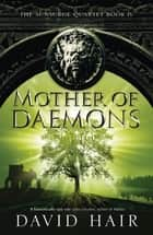 Mother of Daemons - The Sunsurge Quartet Book 4 ebook by David Hair