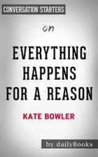Everything Happens for a Reason: by Kate Bowler | Conversation Starters ebook by dailyBooks