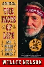 The Facts of Life - and Other Dirty Jokes ebook by Willie Nelson, Larry McMurtry