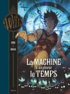 La Machine à explorer le temps ebook by Dobbs, Mathieu Moreau, Herbert George Wells