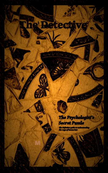 The Detective: The Psychologist's Secret Puzzle - The Definitive Guide to Understanding the ways of Human Lust ebook by Alexandra Kitty